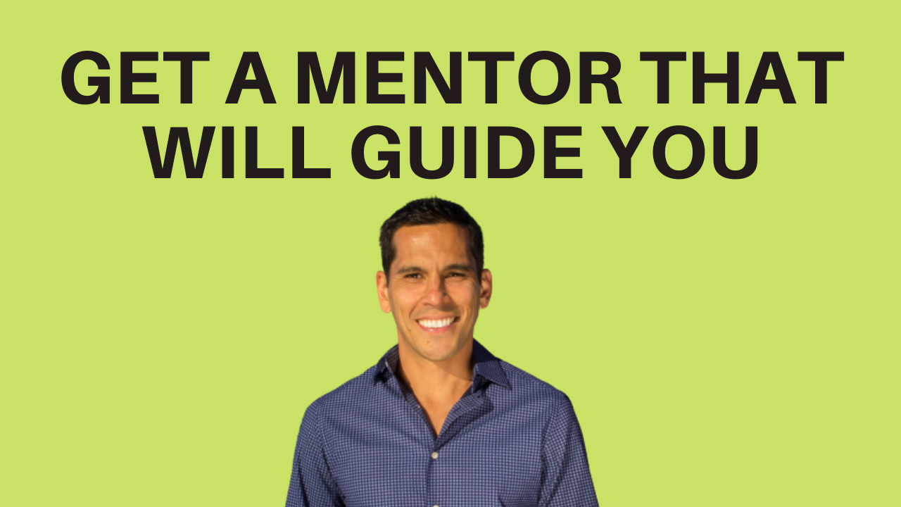 GET A MENTOR THAT WILL GUIDE YOU