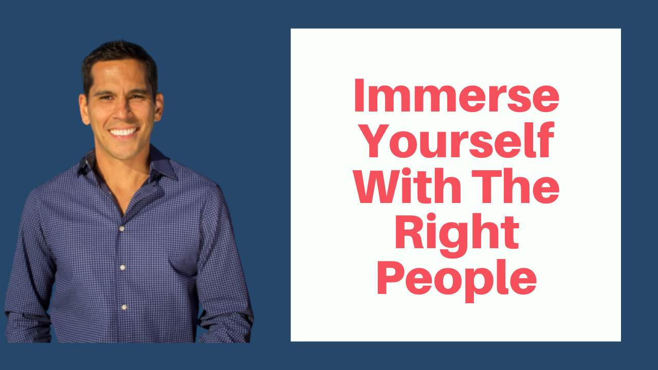 IMMERSE YOURSELF WITH THE RIGHT PEOPLE