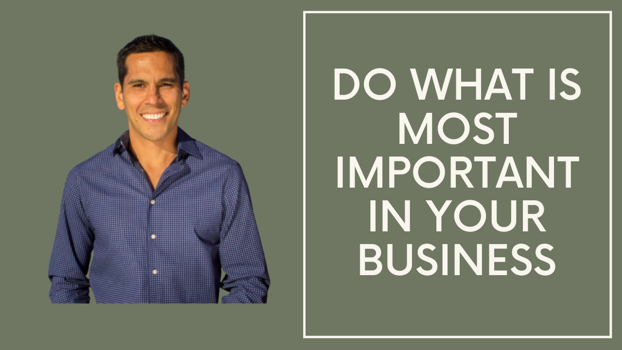 DO WHAT IS MOST IMPORTANT IN YOUR BUSINESS