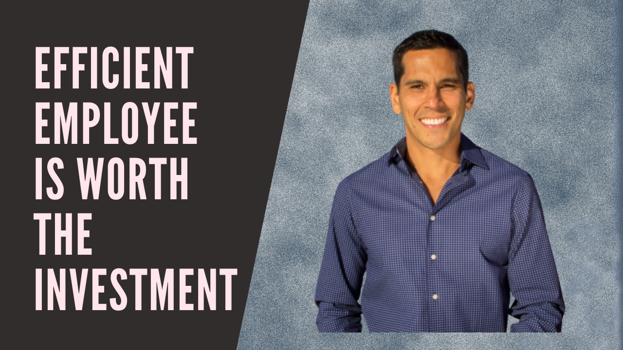 EFFICIENT EMPLOYEE IS WORTH THE INVESTMENT